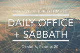 Discover the Rhythms of Daily Office & Sabbath