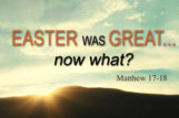 Easter Was Great…Now What?