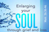 Enlarging Your Soul Through Grief & Loss