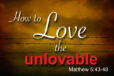 How to Love the Unlovable