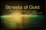 Streets of Gold – What Will Heaven Look Like?